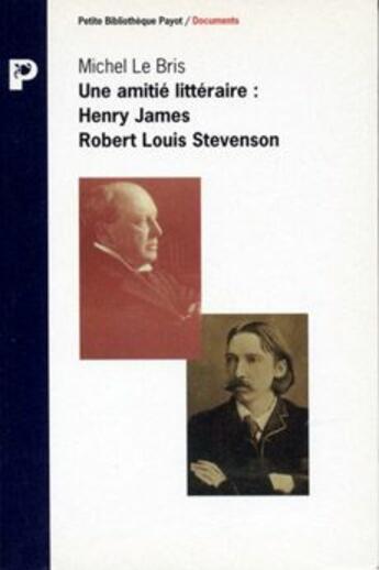 Couverture du livre « Une amitié littéraire : Henri James / Robert Louis Stevenson » de Michel Le Bris aux éditions Payot