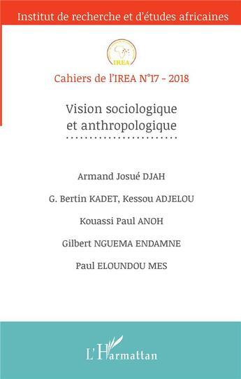 Couverture du livre « Cahiers de l'IREA T.17 ; vision sociologique et anthropologique » de Cahiers De L'Irea 17 aux éditions L'harmattan