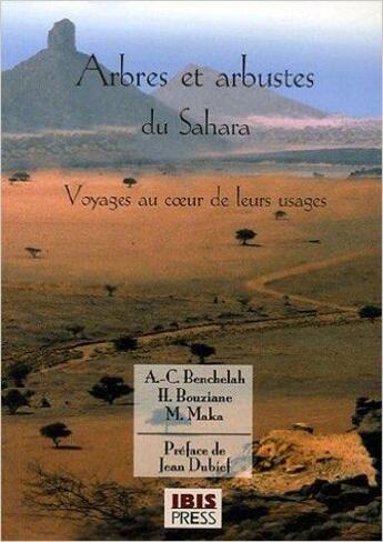 Couverture du livre « Arbres Du Sahara - Voyage Au Coeur De Leurs Usages » de Bouziane Benchelah M aux éditions Ibis Press