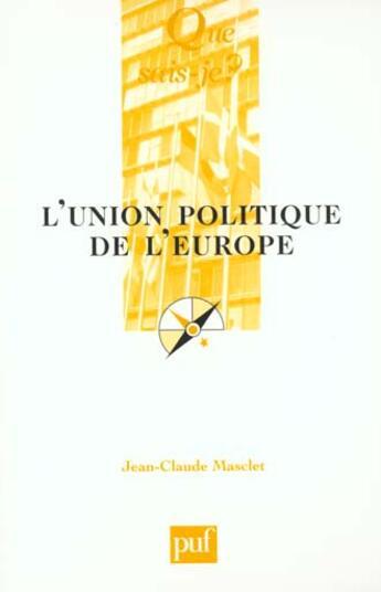 Couverture du livre « L'union politique de l'europe » de Jean-Claude Masclet aux éditions Que Sais-je ?