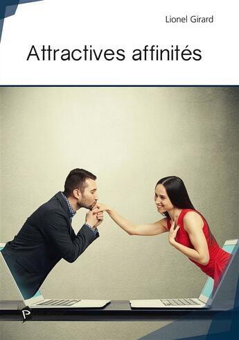 Couverture du livre « Attractives affinités » de Lionel Girard aux éditions Publibook