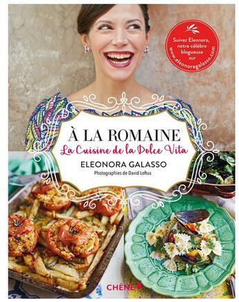 Couverture du livre « à la romaine : cuisine de la dolce vita » de Eleonora Galasso aux éditions Chene