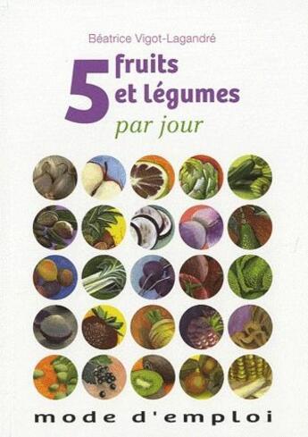 Couverture du livre « 5 fruits et légumes par jour ; mode d'emploi » de Beatrice Vigot-Lagandre aux éditions Le Sureau