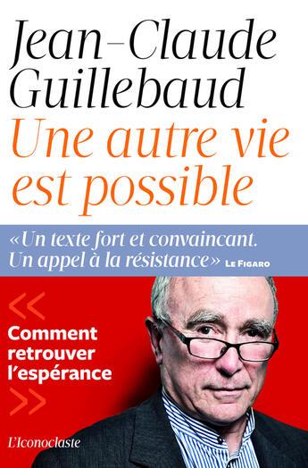 Couverture du livre « Une autre vie est possible » de Jean-Claude Guillebaud aux éditions Iconoclaste