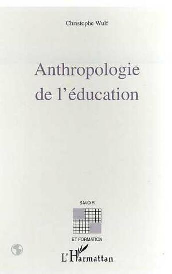 Couverture du livre « Antropologie de l'éducation » de Christophe Wulf aux éditions L'harmattan