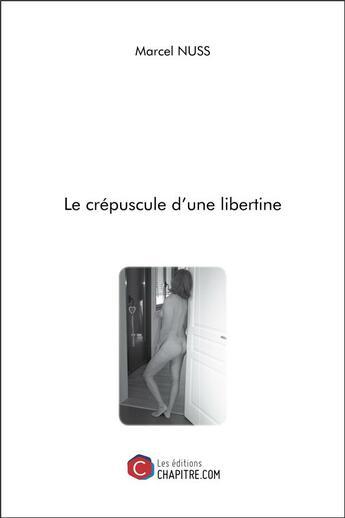 Couverture du livre « Le crépuscule d'une libertine » de Marcel Nuss aux éditions Chapitre.com