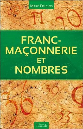 Couverture du livre « Franc-maçonnerie et nombres » de Marie Delclos aux éditions Trajectoire