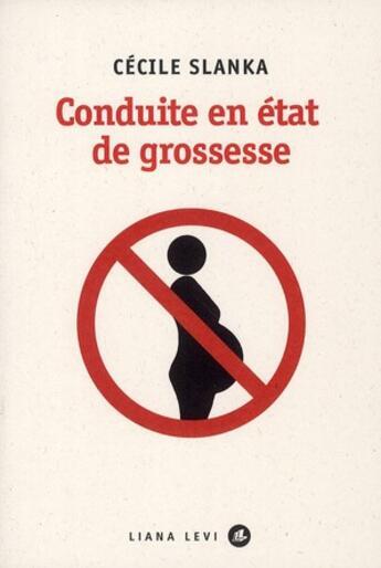 Couverture du livre « Conduite en état de grossesse » de Cecile Slanka aux éditions Liana Levi