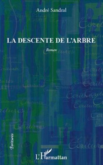 Couverture du livre « La descente de l'arbre » de Andre Sandral aux éditions L'harmattan