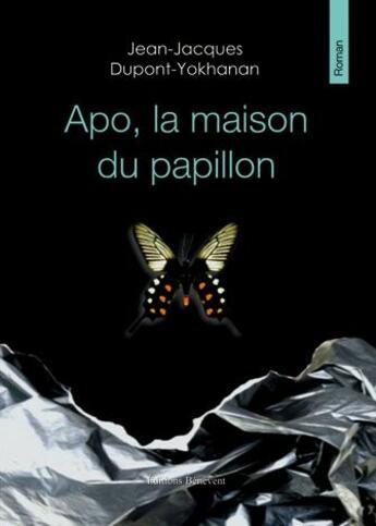 Couverture du livre « Apo La Maison Du Papillon » de Dupont-Yokhanan aux éditions Benevent