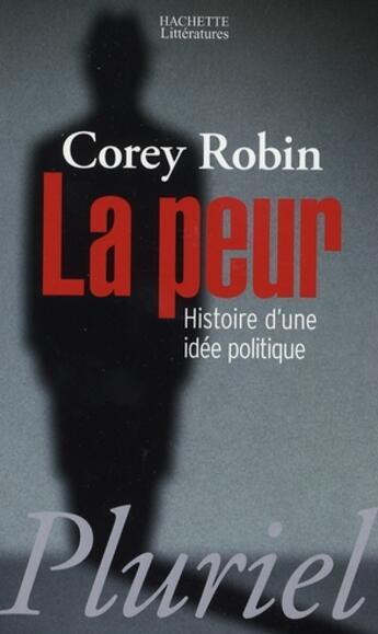 Couverture du livre « La peur ; histoire d'une idée politique » de Robin.C aux éditions Pluriel