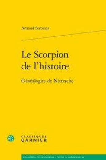 Couverture du livre « Le scorpion de l'histoire ; généalogies de Nietzsche » de Arnaud Sorosina aux éditions Classiques Garnier