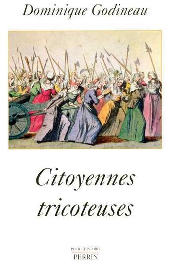 Couverture du livre « Citoyennes Tricoteuses ; Les Femmes Du Peuple A Paris Pendant La Revolution Francaise » de Dominique Godineau aux éditions Perrin