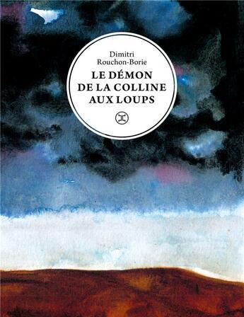 Couverture du livre « Le démon de la colline aux loups » de Dimitri Rouchon-Borie aux éditions Le Tripode