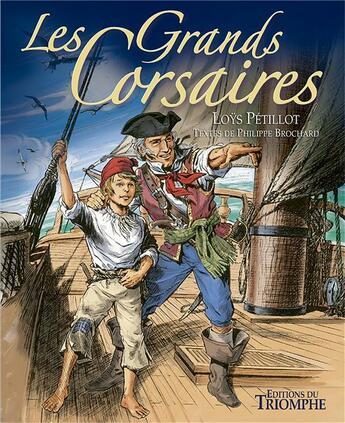 Couverture du livre « Les grands corsaires » de Philippe Brochard et Loys Petillot aux éditions Triomphe