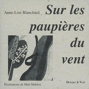 Couverture du livre « Sur les paupières du vent » de Anne-Lise Blanchard aux éditions Donner A Voir