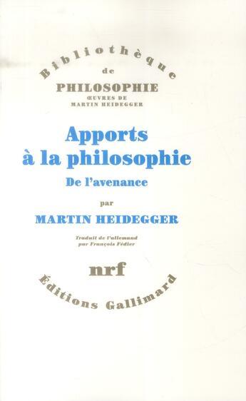 Couverture du livre « Apports à la philosophie ; de l'avenance » de Martin Heidegger aux éditions Gallimard