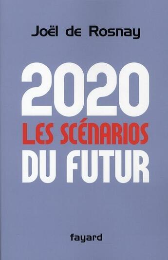 Couverture du livre « 2020, les scénarios du futur » de Joel De Rosnay aux éditions Fayard