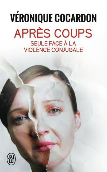 Couverture du livre « Après coups ; seule face à la violence conjugale » de Veronique Cocardon aux éditions J'ai Lu