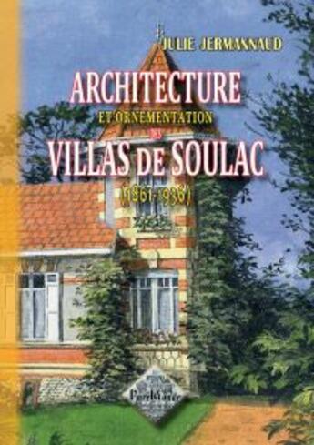 Couverture du livre « Architecture et ornementation des villas de Soulac (1861-1936) » de Julie Jermannaud aux éditions Editions Des Regionalismes