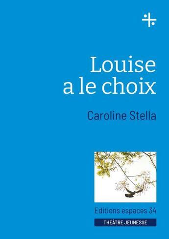 Couverture du livre « Louise a le choix » de Caroline Stella aux éditions Espaces 34