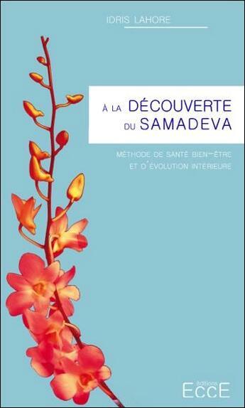 Couverture du livre « À la découverte du samadeva ; méthode de sante, de bien-etre et d evolution interieure » de Idris Lahore aux éditions Ecce