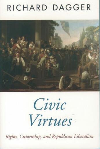 Couverture du livre « Civic Virtues: Rights, Citizenship, and Republican Liberalism » de Dagger Richard aux éditions Oxford University Press Usa