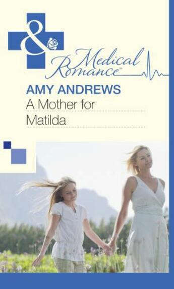 Couverture du livre « A Mother for Matilda (Mills & Boon Medical) » de Amy Andrews aux éditions Mills & Boon Series
