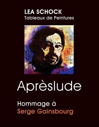 Couverture du livre « Aprèslude ; hommage à Serge Gainsbourg » de Lea Schock aux éditions Books On Demand