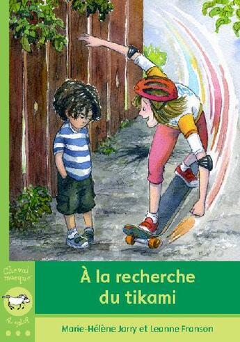 Couverture du livre « A la recherche du Tikami » de Marie-Helene Jarry et Leanne Franson aux éditions Bayard Canada