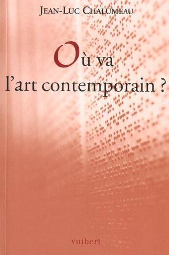 Couverture du livre « Où va l'art contemporain ? » de Jean-Luc Chalumeau aux éditions Vuibert