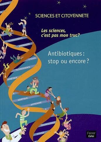 Couverture du livre « Antibiotiques : Stop Ou Encore ? : Colloque Organise Le 12 Decembre 2006 » de Collectif aux éditions Cefal