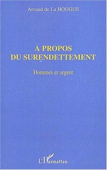 Couverture du livre « A Propos Deu Surendettement ; Hommes Et Argent » de  aux éditions L'harmattan