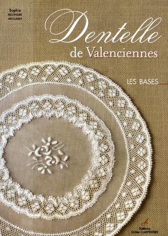 Couverture du livre « Dentelle de Valenciennes ; les bases » de Houpeurt-Mollaret S. aux éditions Editions Carpentier