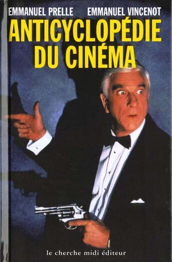 Couverture du livre « Anticyclopedie Du Cinema » de Emmanuel Vincenot et Emmanuel Prelle aux éditions Cherche Midi