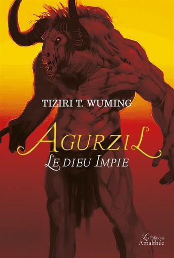 Couverture du livre « Agurzil ; le dieu impie » de Tiziri T. Wuming aux éditions Amalthee