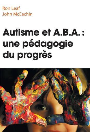Couverture du livre « Autisme Et A.B.A : Une Pedagogie Du Progres » de Leaf/Mceachin aux éditions Pearson