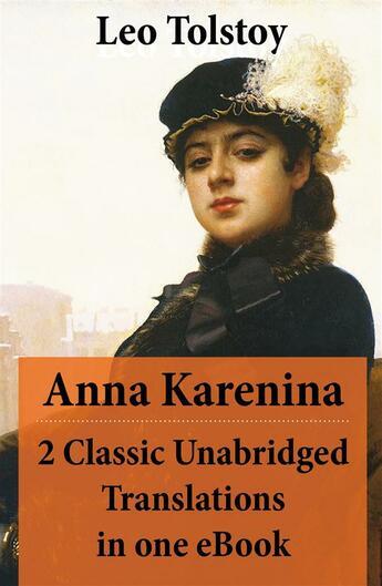 Couverture du livre « Anna Karenina - 2 Classic Unabridged Translations in one eBook (Garnett and Maude translations) » de Leo Tolstoy aux éditions E-artnow