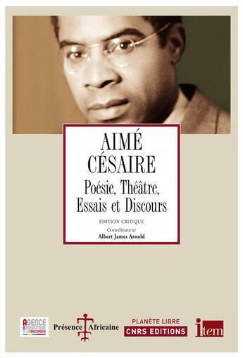Couverture du livre « Aimé Césaire ; poésie, théâtre, essais et discours » de Aime Cesaire et Albert James Arnold aux éditions Cnrs