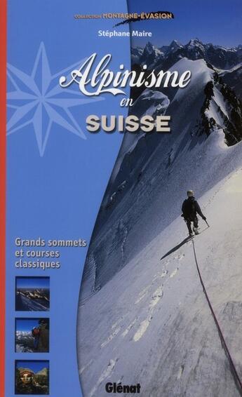 Couverture du livre « Alpinisme en Suisse » de Stephane Maire aux éditions Glenat
