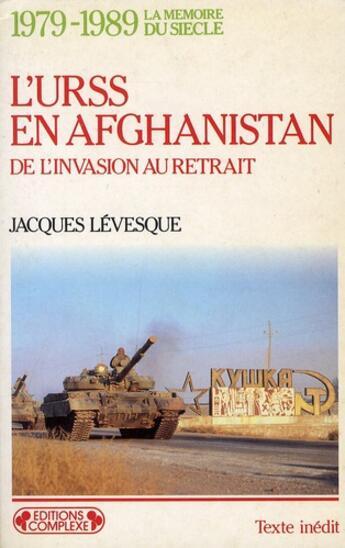 Couverture du livre « 1979-1989 ; l'URSS en Afghanistan ; de l'invasion au retrait » de Jacques Levesque aux éditions Complexe