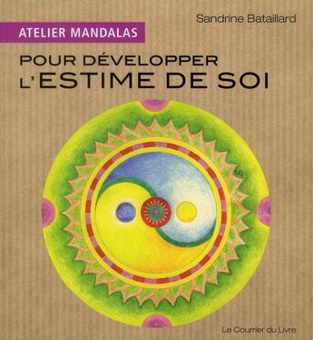 Couverture du livre « Atelier Mandalas ; Pour Developper L'Estime De Soi » de Sandrine Bataillard aux éditions Courrier Du Livre