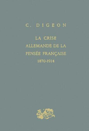 Couverture du livre « La crise allemande de la pensée française 1870-1914 » de Claude Digeon aux éditions Puf