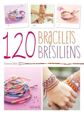 Couverture du livre « 120 bracelets brésiliens » de Florence Bellot aux éditions Fleurus