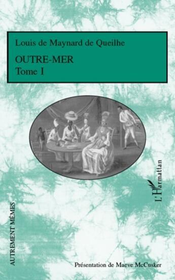Couverture du livre « Outre-mer t.1 » de Louis De Maynard De Queilhe aux éditions Editions L'harmattan