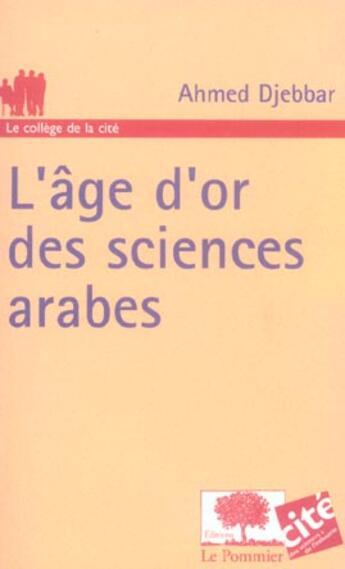 Couverture du livre « Age d'or des sciences arabes » de Ahmed Djebbar aux éditions Le Pommier