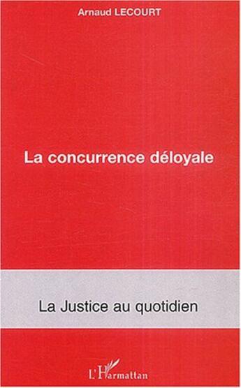 Couverture du livre « La concurrence deloyale » de Arnaud Lecourt aux éditions L'harmattan
