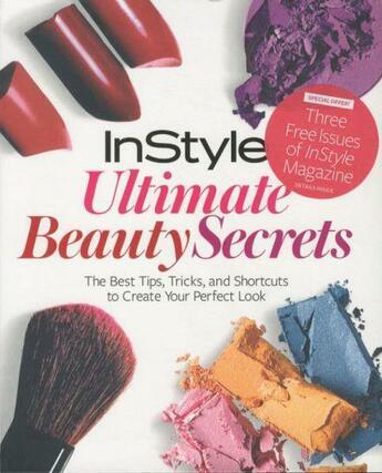 Couverture du livre « Instyle's ultimate beauty secrets - the best tips, tricks and shortcuts to create your perfect look » de Collectif aux éditions