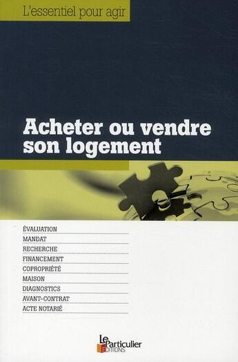 Couverture du livre « Acheter ou vendre son logement » de Collectif aux éditions Le Particulier