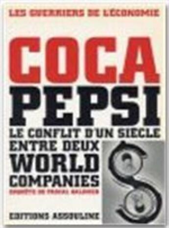 Couverture du livre « Coca Pepsi, le conflit d'un siècle entre deux world companies » de Jacques Galinier aux éditions Assouline